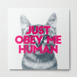Just obey me human Metal Print