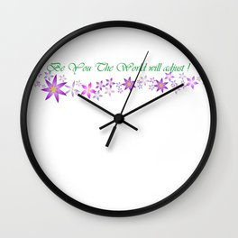 Be you the world will adjust Wall Clock