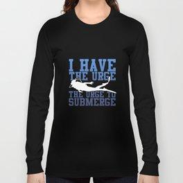 Urge To Submerge - Scuba Diving Long Sleeve T-shirt