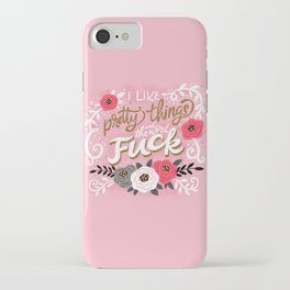 Sh*t People Say: I Like Pretty Things and the Word Fuck iPhone Case