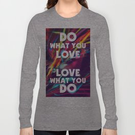 Do What You love | Love What You Do Long Sleeve T-shirt