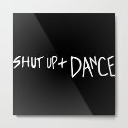 Shut Up and Dance Metal Print