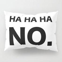 HA HA HA NO. Pillow Sham
