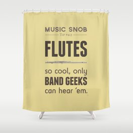 MORE Flutes — Music Snob Tip #413.5 Shower Curtain