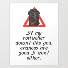 If My Rottweiler Does Not Like You Chances Are I Won't Either Art Print