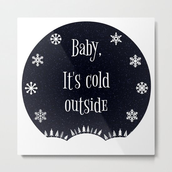 Baby, It's Cold Outside Metal Print