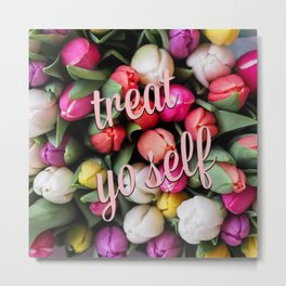 treat yo self (tulips) Metal Print