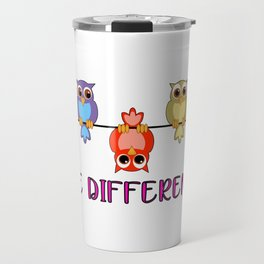 Be Different Owls Be Yourself Don't Pretend Self-Love Travel Mug