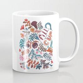 Fill your cup Coffee Mug