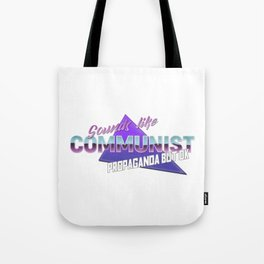 Sounds like communist propaganda but ok Tote Bag