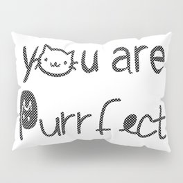 You Are Purrfect Pillow Sham