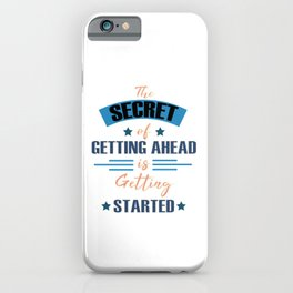 Motivational & Inspirational Tees for person who wants to be successful in life and Getting started! iPhone Case