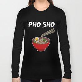 Awesome & Trendy Tshirt Designs Pho sho Long Sleeve T-shirt