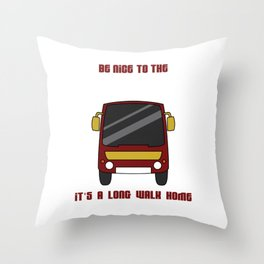 """""""Be Nice To The Bus Driver It's A Long Walk Home"""" tee design. Makes a nice gift for everyone too!  Throw Pillow"""