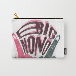 Hands BIG no no Carry-All Pouch