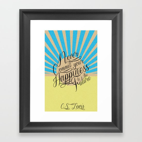 Never Commit your Happiness to the Future Framed Art Print