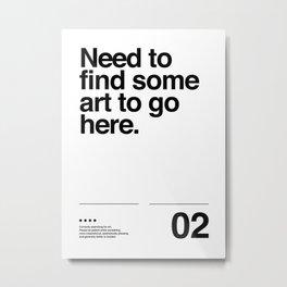 Need Art? Metal Print