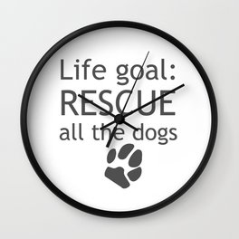 Life Goal: Rescue all the Dogs Wall Clock