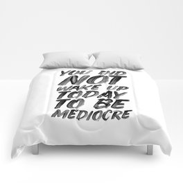 You Did Not Wake Up Today To Be Mediocre black and white typography poster for home decor bedroom Comforters