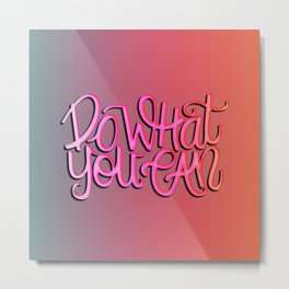 """""""DO WHAT YOU CAN"""" Quote Art // Handlettering Metal Print"""