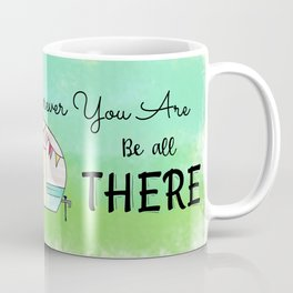Wherever you are, be all there Camper Coffee Mug