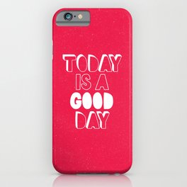 Today is a Good Day inspirational motivational typography poster bedroom wall home decor iPhone Case