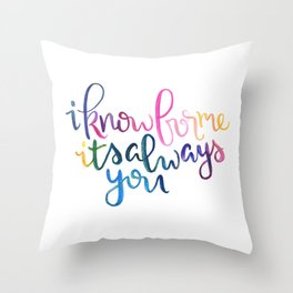 I Know For Me It's Always You. Throw Pillow