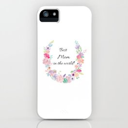 Best Mom in the world! iPhone Case