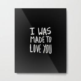 I Was Made to Love You II Metal Print