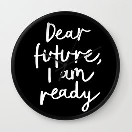 Dear Future, I Am Ready black-white typography poster design modern canvas wall art home decor Wall Clock