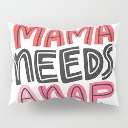 Mama Needs a Nap Pillow Sham