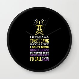 I Work As A Tower Dawg Because I Don't Mind Hard Work If I Wanted To Do Something Easy I'd Call Wall Clock