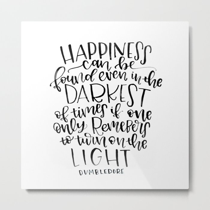 Happiness can be found even in the Darkest of times if one only remembers to turn on the light Metal Print
