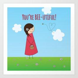 You're Bee-utiful! Art Print