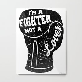 I'm A Fighter Not A Lover - Black Metal Print
