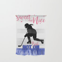 Sweet & Nice but not on the Ice  Womens Hockey Wall Hanging
