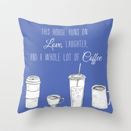 This House Runs on Love, Laughter, and a whole lot of Coffee Throw Pillow
