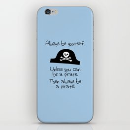 Always Be Yourself, Unless You Can Be A Pirate iPhone Skin