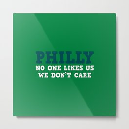 Philly No one likes us Metal Print