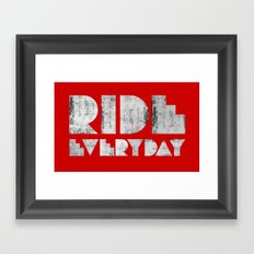 Ride Everyday  Framed Art Print