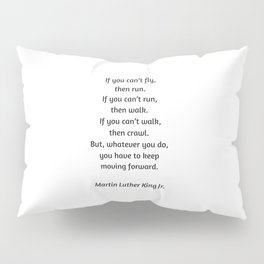 Martin Luther King Inspirational Quote - If you cannot fly then run Pillow Sham