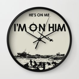 He's on me... I'm on him. Dunkirk Film Poster Wall Clock