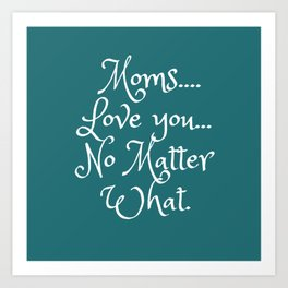 Moms LoveYou No Matter What Art Print