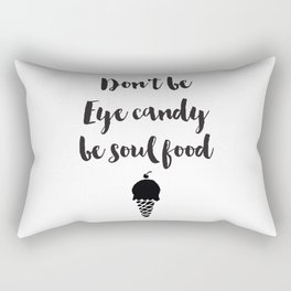 Don't be eye candy be soul food Quote Rectangular Pillow