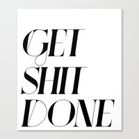 get shit done Canvas Prints featuring GET SHIT DONE! by Sara Eshak