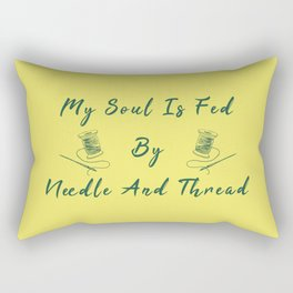 My Soul Is Fed By Needle And Thread Funny Pun Sew Sewing Rectangular Pillow