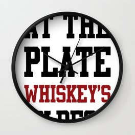 COFFEE'S AT THE PLATE WHISKEY_S ON DECK T-SHIRT Wall Clock