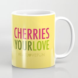 Cheeries Your Love Coffee Mug