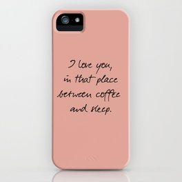 I love you, between coffee, sleep, romantic handwritten quote, humor sentence for free woman and man iPhone Case