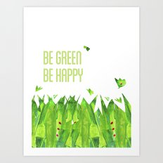 Be green, be happy Art Print